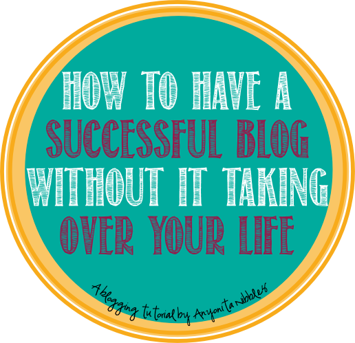 how to have a successful blog without it taking over your life